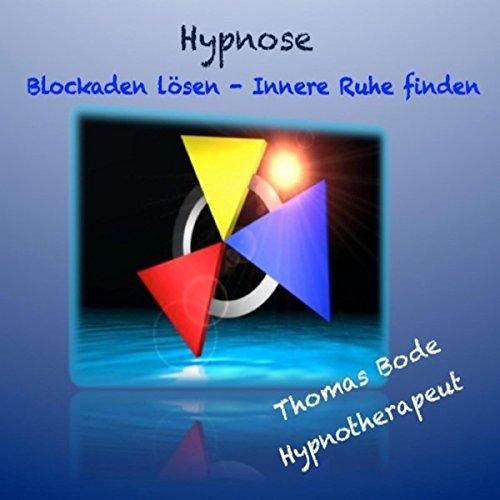Hypnose - Blockaden lösen, innere Ruhe finden