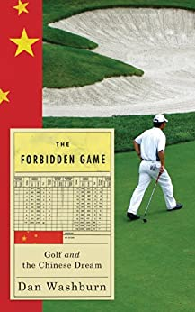 The Forbidden Game: Golf and the Chinese Dream par [Washburn, Dan]