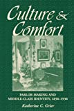 Culture and Comfort: Parlor Making and Middle Class Identity, 1850-1930