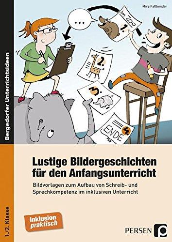 Lustige Bildergeschichten f. den Anfangsunterricht: Bildvorlagen zum Aufbau von Schreib- und Sprechkompetenz im inklusiven Unterricht (1. und 2. Klasse)