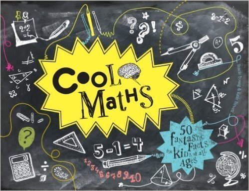 By Tracie Young Cool Maths: 50 Fantastic Facts for Kids of All Ages