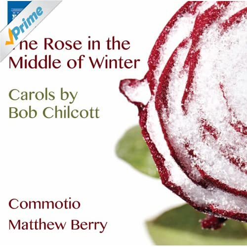 Chilcott: The Rose in the Middle of Winter