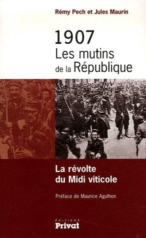 1907 Les mutins de la République : La révolte du Midi viticole