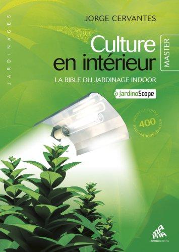 Culture en intérieur - La bible du jardinage indoor - Master Edition par Jorge Cervantes