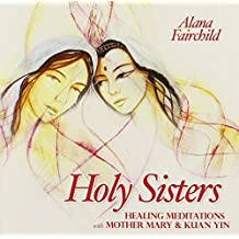 Holy Sisters: Healing Meditations with Mother Mary & Kuan Yin by Alana Fairchild (2014-09-08)