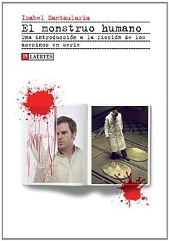 El Monstruo humano: Una introducción a la ficción de los asesinos en serie de [Santaularia, Isabel]