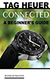 Tag Heuer Connected: A Beginner's Guide (English Edition)