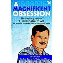 A Magnificent Obsession: The Inspiring Story of A Muruganantham, the man who pioneered the low cost sanitary napkin