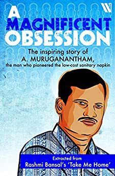 A Magnificent Obsession: The Inspiring Story of A Muruganantham, the man who pioneered the low cost sanitary napkin by [Bansal, Rashmi]