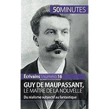 Guy de Maupassant, le maître de la nouvelle: Du réalisme subjectif au fantastique