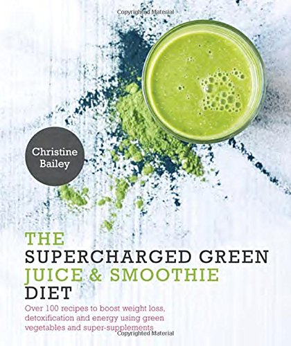 supercharged-green-juice-smoothie-diet-over-100-recipes-to-boost-weight-loss-detox-and-energy-using-