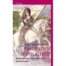 Frauen des Mittelalters: Künstlerinnen – Herrscherinnen – Denkerinnen