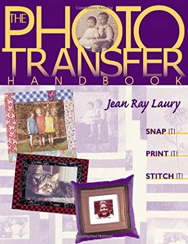 Photo Transfer Handbook - The -Print on Demand Edition: Snap It, Print It, Stitch It by Jean Ray Laury (1-Feb-2011) Paperback