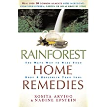 Rainforest Home Remedies: The Maya Way to Heal you Body and Replenish Your Soul