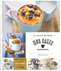 Mug cakes craquants - Les délices de Solar par [MOUTAT, Coralie]