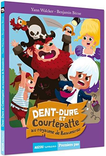 Dent-Dure et Courtepatte (1) : Dent-Dure et Courtepatte au royaume de Beaumiroir