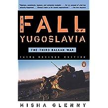 The Fall of Yugoslavia: The Third Balkan War, Third Revised Edition by Misha Glenny (1996-09-01)