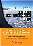 Telecharger Livres Reussir les selections PNC Devenez rapidement hotesse de l air ou steward Guide complet pour la preparation des recrutements dans les compagnies aeriennes (PDF,EPUB,MOBI) gratuits en Francaise