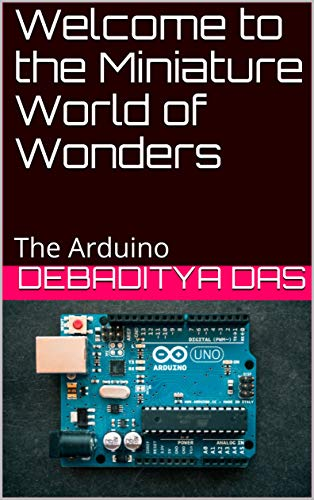 Welcome to the Miniature World of Wonders: The Arduino (1 ...