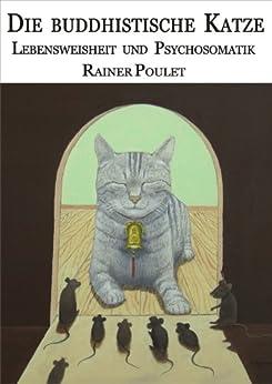 Die buddhistische Katze - Lebensweisheit und Psychosomatik