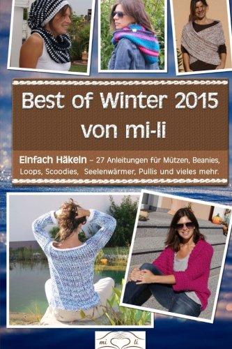 Best of Winter 2015 von mi-li: Einfach Häkeln - 27 Anleitungen für Mützen,...
