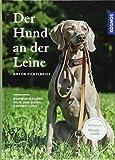 Der Hund an der Leine: Kommunikationshilfe und Signalübermittlung - Anton Fichtlmeier