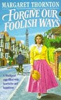 Forgive our Foolish Ways: An unforgettable saga of the power of friendship by [Thornton, Margaret]