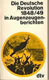 Die Deutsche Revolution 1848/49 in Augenzeugenberichten.
