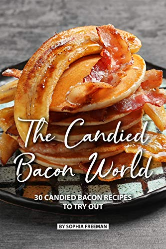The Candied Bacon World: 30 Candied Bacon Recipes to Try Out (English Edition) Turkey Covered Dish