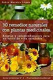 30 remedios naturales con plantas medicinales: Recetas y recomendaciones para un estilo de vida saludable. (Guías prácticas)