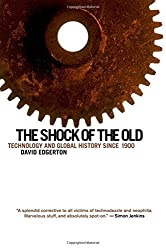The Shock of the Old: Technology and Global History since 1900 by David Edgerton (2011-08-29)