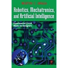 Robotics, Mechatronics, and Artificial Intelligence: Experimental Circuit Blocks for Designers (English Edition)