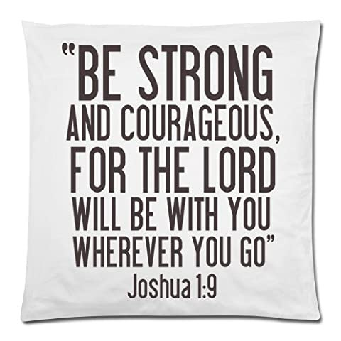 Bible Verse-BE STRONG AND COURAGEOUS,FOR THE LORD WILL BE WITH YOU WHEREVER YOU GO. Joshua 1:9 Throw Pillow Case Cushion Cover 18x18 Inch - Twin Sides Printing
