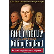 Killing England: The Brutal Struggle for American Independence (Bill O'Reilly's Killing)