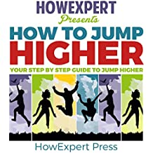 How to Jump Higher: Your Step-By-Step Guide to Jump Higher