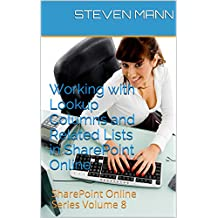 Working with Lookup Columns and Related Lists in SharePoint Online (SharePoint Online Solution Series Book 8) (English Edition)