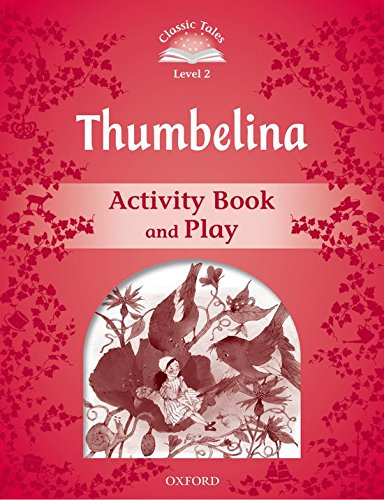 Classic Tales Second Edition: Classic Tales Level 2. Thumbelina: Activity Book 2nd Edition
