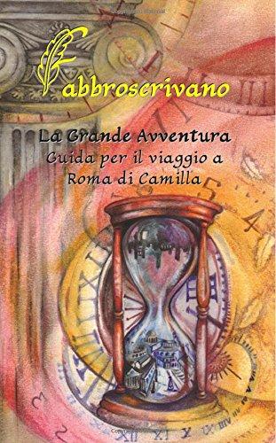 La Grande Avventura. Guida per il viaggio a Roma di Camilla: ...è un dono di Mamma e Papà