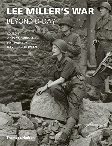 Lee Miller's War: Beyond D-Day por Anthony Penrose