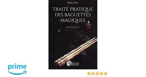 Amazonfr Traité Pratique Des Baguettes Magiques Marc Neu Livres
