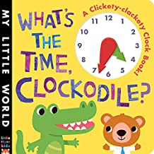 What's the Time, Clockodile?: A clickety-clackety clock book! (My Little World)