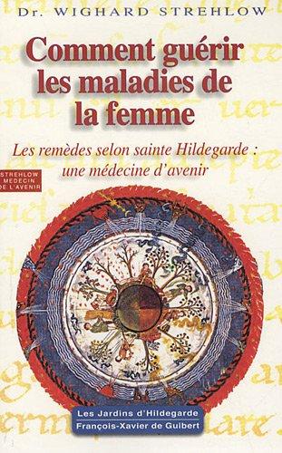 Comment guérir les maladies de la femme : Hildegarde de Bingen