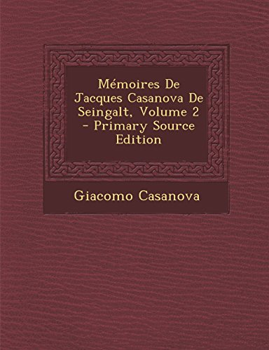 Mémoires De Jacques Casanova De Seingalt, Volume 2 - Primary Source Edition