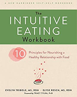 The Intuitive Eating Workbook: Ten Principles for Nourishing a Healthy Relationship with Food (English Edition) par [Tribole, Evelyn, Resch, Elyse]