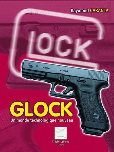 Glock : Un monde technologique nouveau par Raymond Caranta