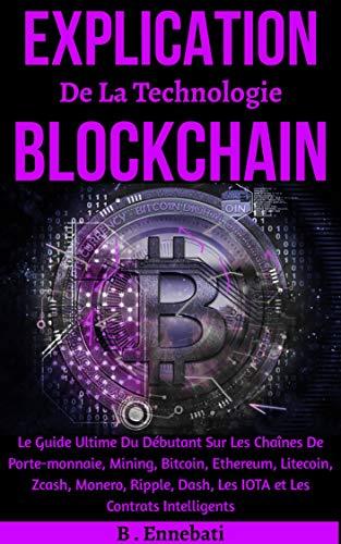 Couverture du livre Blockchain, Explication De La Technologie Blockchain: Le Guide Ultime Du Débutant Sur Les Chaînes De Porte-monnaie, Mining, Bitcoin, Ethereum, Les IOTA et Les Contrats Intelligents
