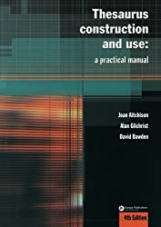 Thesaurus Construction and Use: A Practical Manual by Jean Aitchison (2000-12-31)