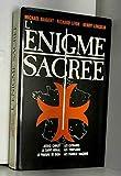 L'ENIGME SACREE.JESUS-CHRIST.LES CATHARES.LE SAINT GRAAL.LES TEMPLIERS.LE PRIEURE DE SION.LES FRANCS-MACONS.