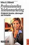 Professionelles Telefonmarketing: Erfolgreich beraten, überzeugen und verkaufen