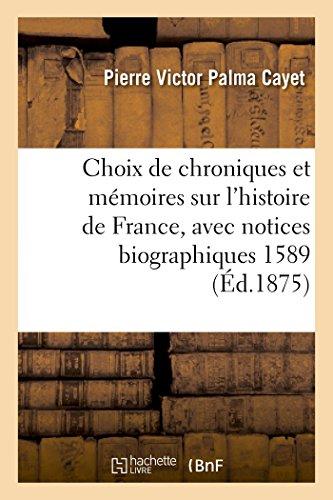 Choix de chroniques et mémoires sur l'histoire de France, avec notices biographiques: Chronologies novenaire et septenaire 1589, 1598, 1598-1604. Suivies des Mémoires
